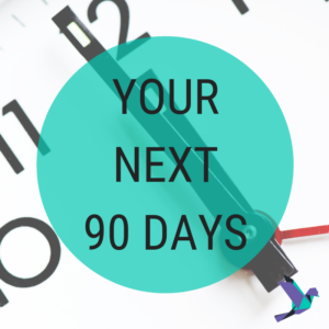 Your next 90 days