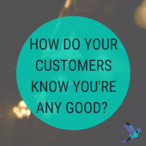How do your customers know you're any good?
